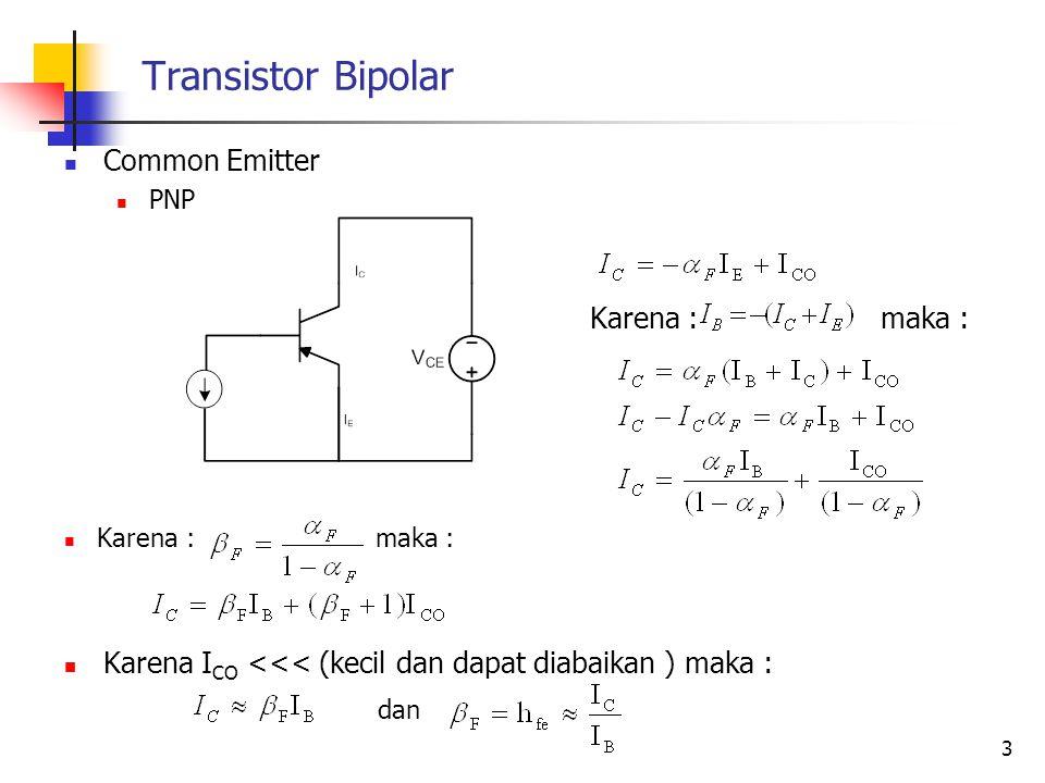 Transistor Bipolar Common Emitter PNP Karena : maka : Karena I CO <<< (kecil dan dapat diabaikan ) maka : dan 3 Karena : maka :