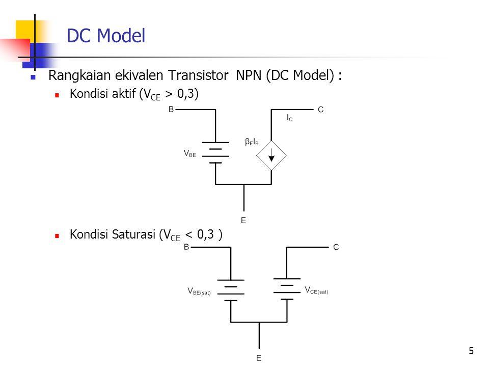 DC Model Rangkaian ekivalen Transistor NPN (DC Model) : Kondisi aktif (V CE > 0,3) Kondisi Saturasi (V CE < 0,3 ) 5
