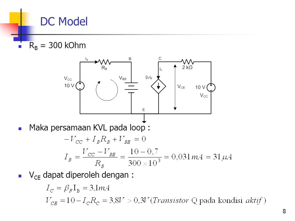 DC Model R B = 300 kOhm Maka persamaan KVL pada loop : V CE dapat diperoleh dengan : 8