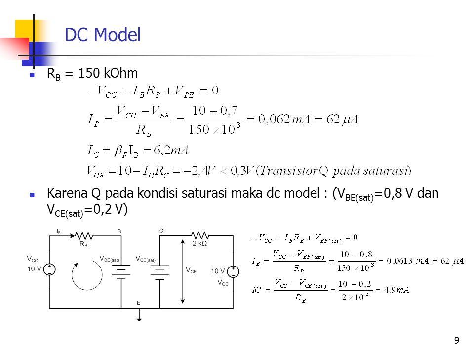 DC Model Tentukan nilai I B, I C dan V CE untuk rangkaian transistor (Q) dibawah ini, jika arus reversed saturation dapat diabaikan.