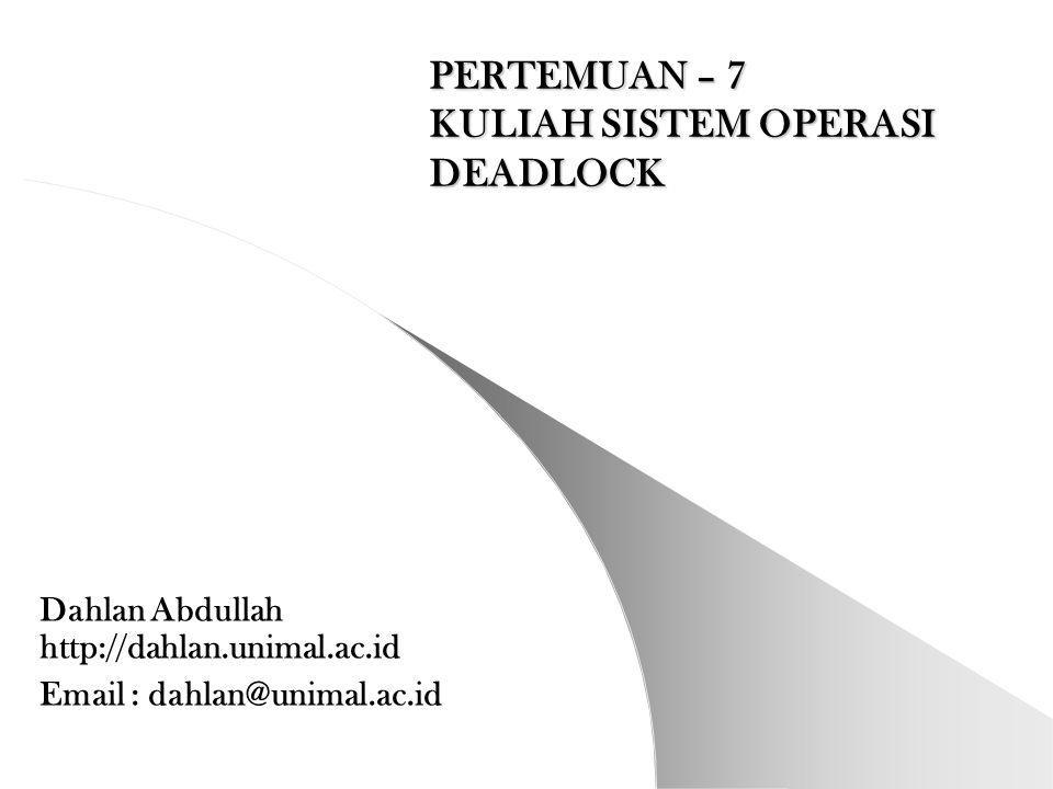 TINJAUAN INSTRUKSIONAL UMUM / TIU Mahasiswa mampu untuk menjelaskan Deadlock dalam Sistem Operasi TINJAUAN INSTRUKSIONAL KHUSUS / TIK Mahasiswa mampu untuk menjelaskan bagaimana Deadlock terjadi dan mengetahui cara pencegahannya