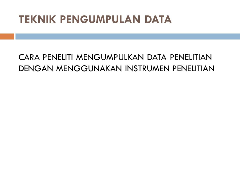 TEKNIK PENGUMPULAN DATA CARA PENELITI MENGUMPULKAN DATA PENELITIAN DENGAN MENGGUNAKAN INSTRUMEN PENELITIAN