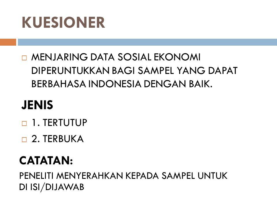 KUESIONER  MENJARING DATA SOSIAL EKONOMI DIPERUNTUKKAN BAGI SAMPEL YANG DAPAT BERBAHASA INDONESIA DENGAN BAIK. JENIS  1. TERTUTUP  2. TERBUKA CATAT