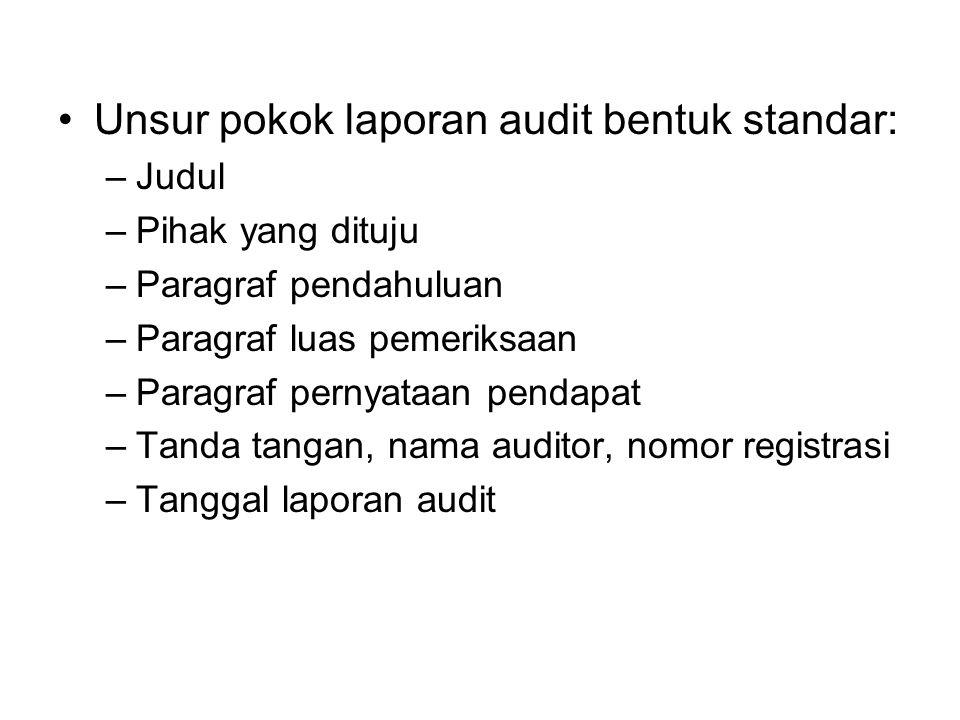 Unsur pokok laporan audit bentuk standar: –Judul –Pihak yang dituju –Paragraf pendahuluan –Paragraf luas pemeriksaan –Paragraf pernyataan pendapat –Ta