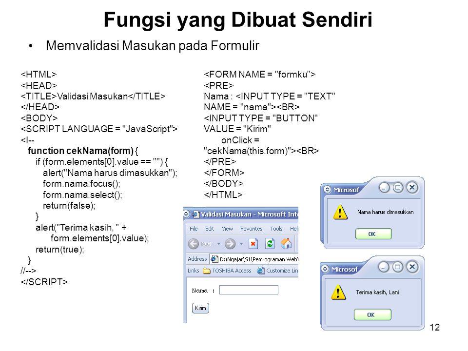 12 Fungsi yang Dibuat Sendiri Memvalidasi Masukan pada Formulir Validasi Masukan <!-- function cekNama(form) { if (form.elements[0].value ==