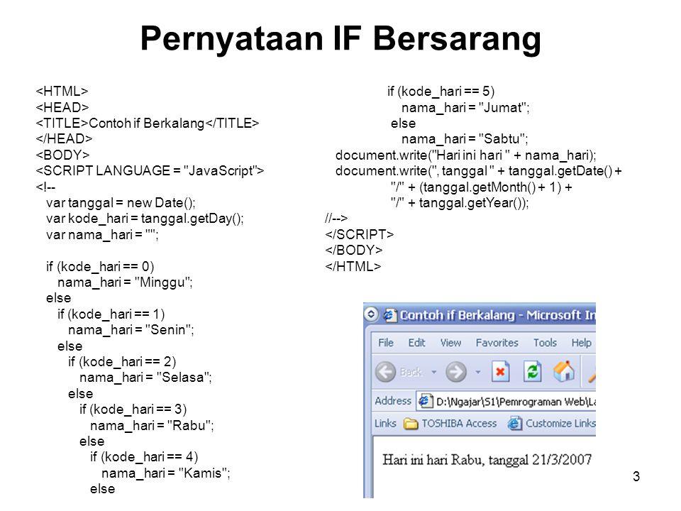 3 Pernyataan IF Bersarang Contoh if Berkalang <!-- var tanggal = new Date(); var kode_hari = tanggal.getDay(); var nama_hari =
