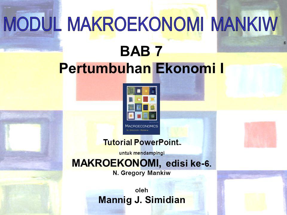 Chapter Seven 1 BAB 7 Pertumbuhan Ekonomi I ® Tutorial PowerPoint  untuk mendampingi MAKROEKONOMI, edisi ke- 6. N. Gregory Mankiw oleh Mannig J. Simi