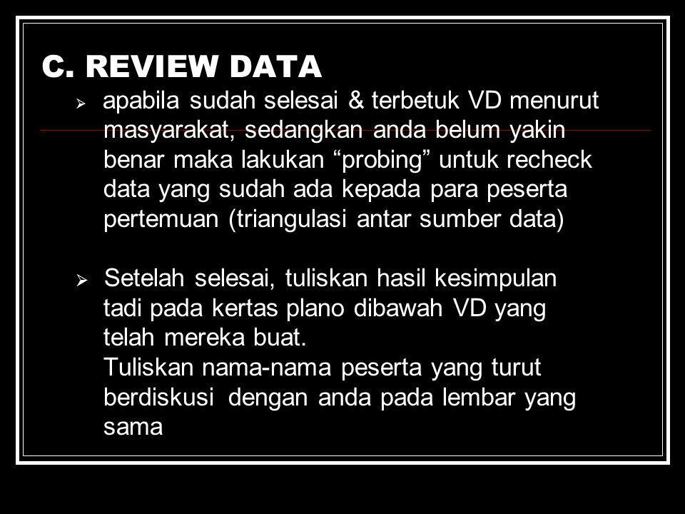 """C. REVIEW DATA  apabila sudah selesai & terbetuk VD menurut masyarakat, sedangkan anda belum yakin benar maka lakukan """"probing"""" untuk recheck data ya"""