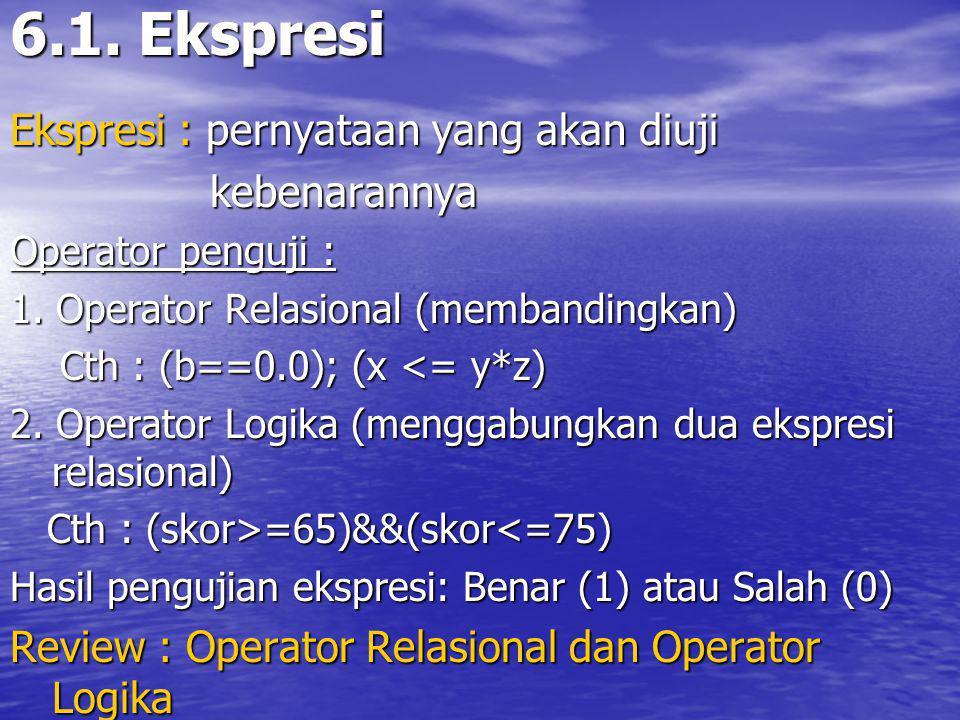 6.1.Ekspresi Ekspresi : pernyataan yang akan diuji kebenarannya kebenarannya Operator penguji : 1.