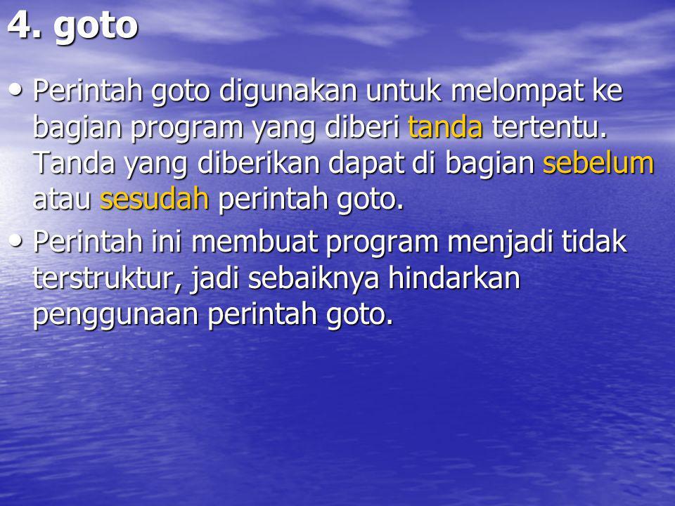4.goto Perintah goto digunakan untuk melompat ke bagian program yang diberi tanda tertentu.