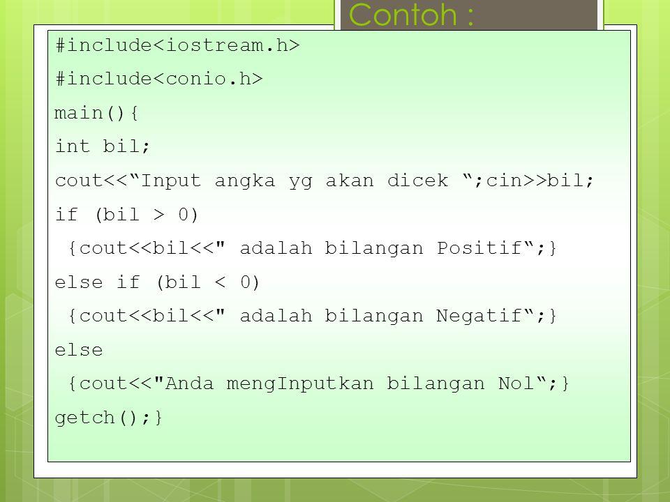 Contoh : #include main(){ int bil; cout >bil; if (bil > 0) {cout<<bil<< adalah bilangan Positif ;} else if (bil < 0) {cout<<bil<< adalah bilangan Negatif ;} else {cout<< Anda mengInputkan bilangan Nol ;} getch();}
