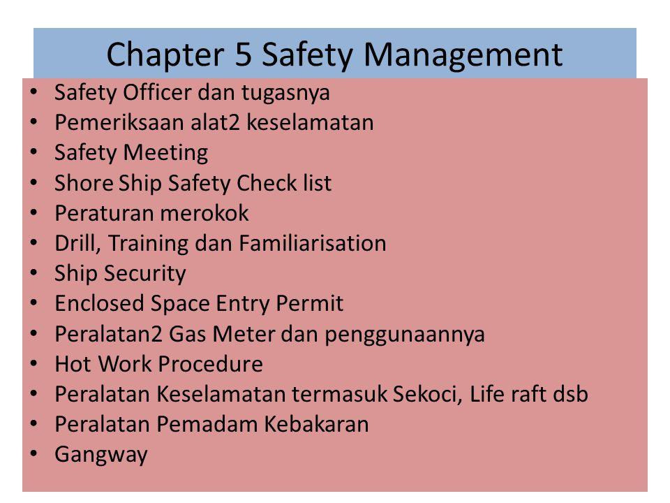 Chapter 5 Safety Management Safety Officer dan tugasnya Pemeriksaan alat2 keselamatan Safety Meeting Shore Ship Safety Check list Peraturan merokok Dr