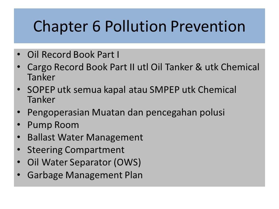 Chapter 6 Pollution Prevention Oil Record Book Part I Cargo Record Book Part II utl Oil Tanker & utk Chemical Tanker SOPEP utk semua kapal atau SMPEP