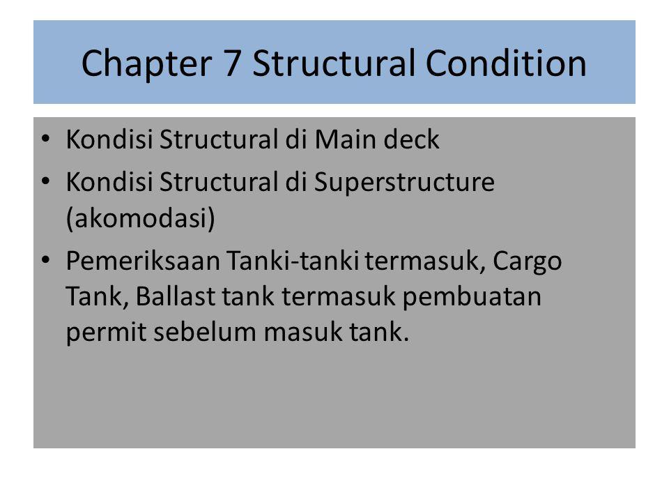 Chapter 7 Structural Condition Kondisi Structural di Main deck Kondisi Structural di Superstructure (akomodasi) Pemeriksaan Tanki-tanki termasuk, Carg