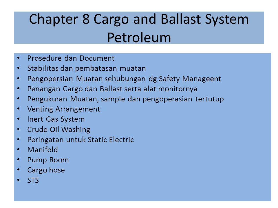 Chapter 8 Cargo and Ballast System Petroleum Prosedure dan Document Stabilitas dan pembatasan muatan Pengopersian Muatan sehubungan dg Safety Manageen