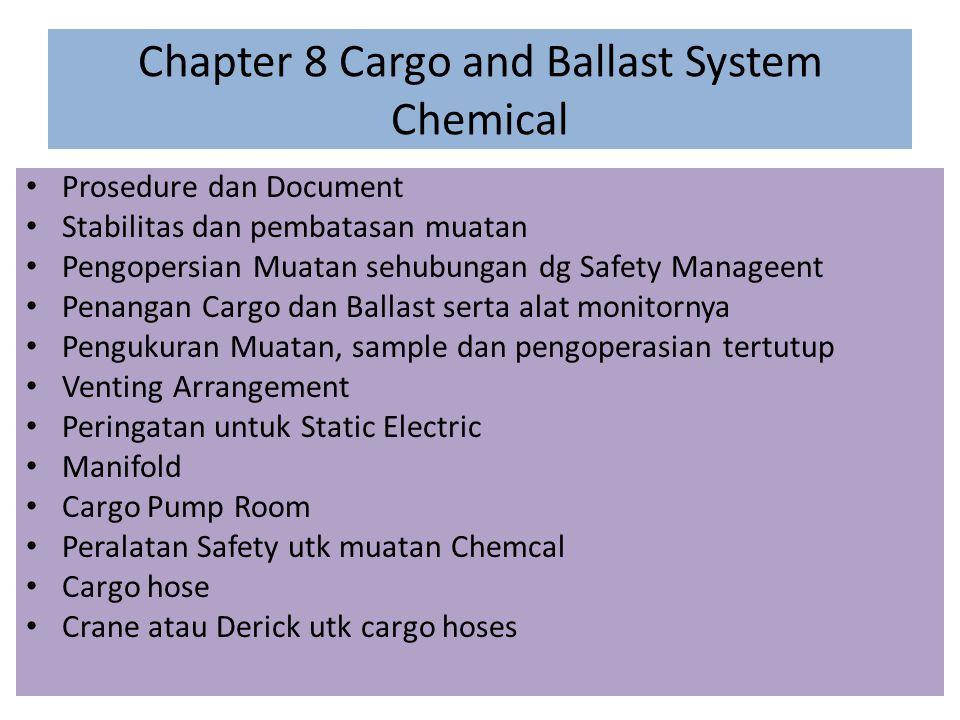Chapter 8 Cargo and Ballast System Chemical Prosedure dan Document Stabilitas dan pembatasan muatan Pengopersian Muatan sehubungan dg Safety Manageent