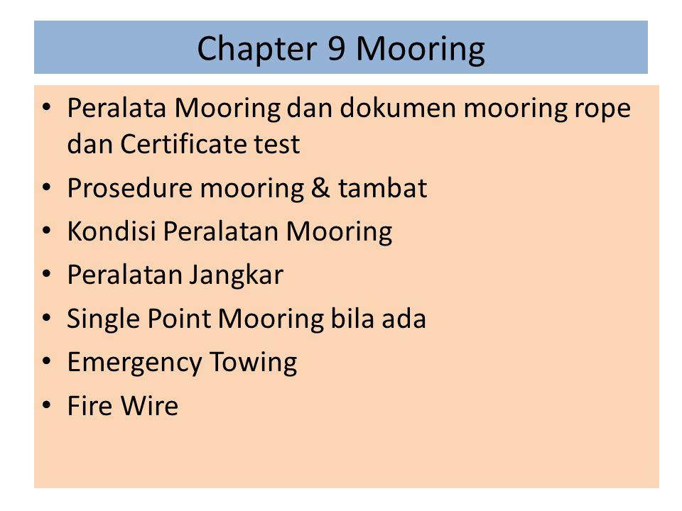 Chapter 9 Mooring Peralata Mooring dan dokumen mooring rope dan Certificate test Prosedure mooring & tambat Kondisi Peralatan Mooring Peralatan Jangka