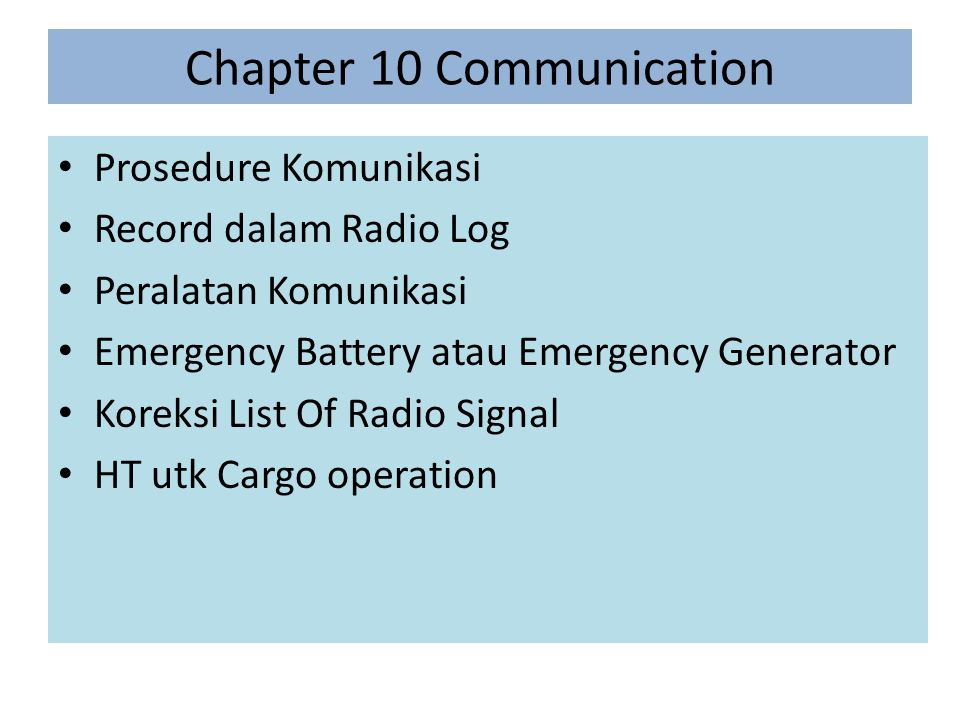 Chapter 10 Communication Prosedure Komunikasi Record dalam Radio Log Peralatan Komunikasi Emergency Battery atau Emergency Generator Koreksi List Of R