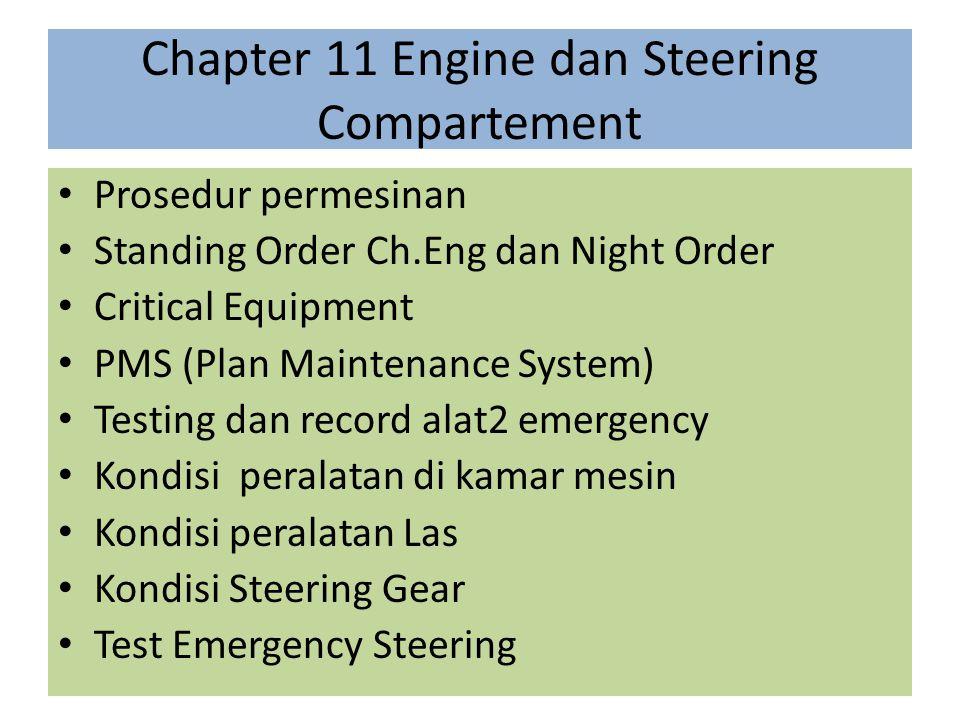 Chapter 11 Engine dan Steering Compartement Prosedur permesinan Standing Order Ch.Eng dan Night Order Critical Equipment PMS (Plan Maintenance System)