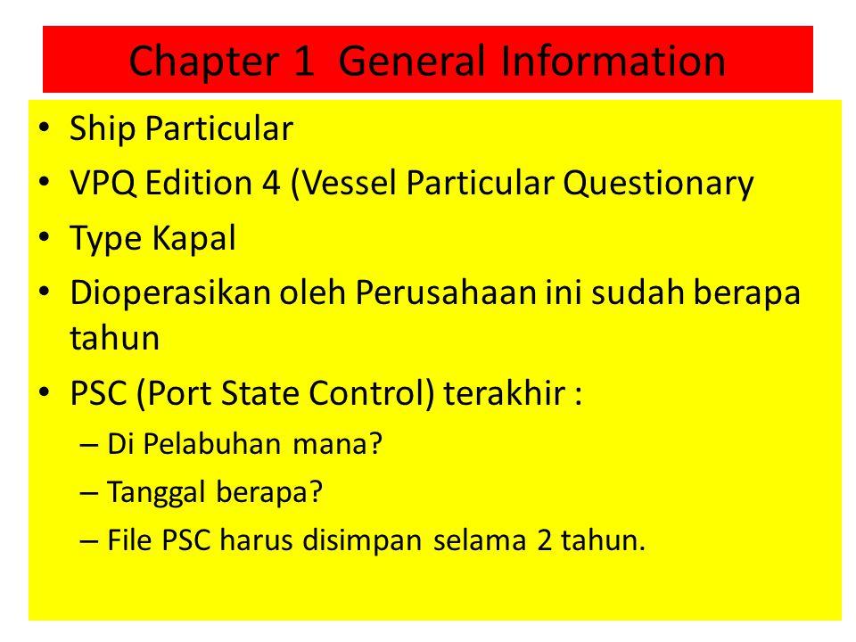 Chapter 1 General Information Ship Particular VPQ Edition 4 (Vessel Particular Questionary Type Kapal Dioperasikan oleh Perusahaan ini sudah berapa tahun PSC (Port State Control) terakhir : – Di Pelabuhan mana.