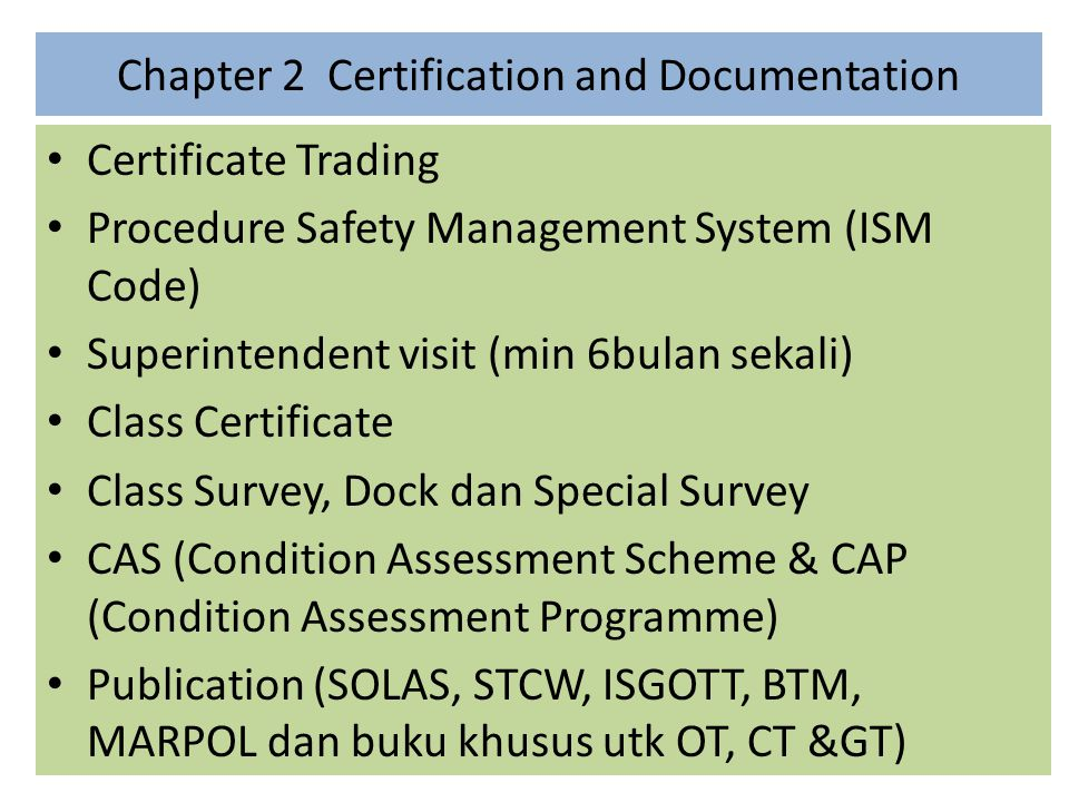 Chapter 2 Certification and Documentation Certificate Trading Procedure Safety Management System (ISM Code) Superintendent visit (min 6bulan sekali) C