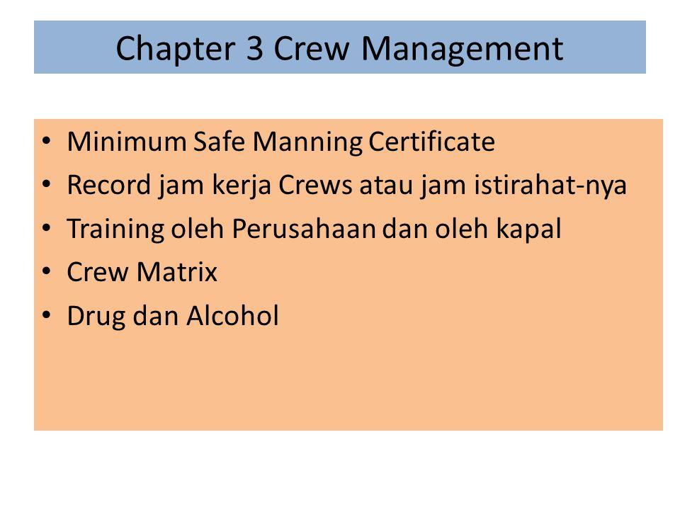 Chapter 3 Crew Management Minimum Safe Manning Certificate Record jam kerja Crews atau jam istirahat-nya Training oleh Perusahaan dan oleh kapal Crew