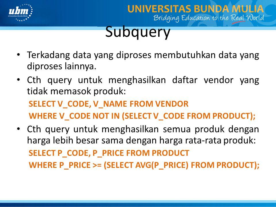 Subquery Terkadang data yang diproses membutuhkan data yang diproses lainnya.
