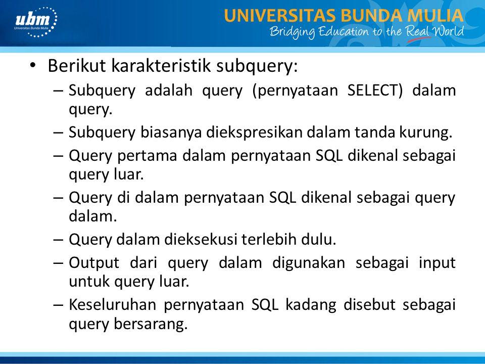Berikut karakteristik subquery: – Subquery adalah query (pernyataan SELECT) dalam query.