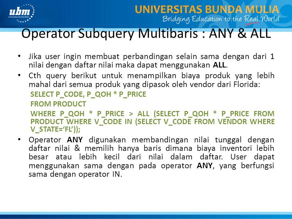 Operator Subquery Multibaris : ANY & ALL Jika user ingin membuat perbandingan selain sama dengan dari 1 nilai dengan daftar nilai maka dapat menggunakan ALL.