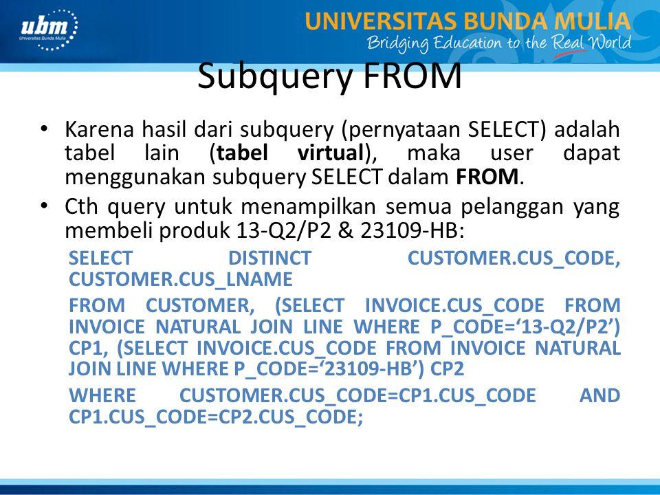 Subquery FROM Karena hasil dari subquery (pernyataan SELECT) adalah tabel lain (tabel virtual), maka user dapat menggunakan subquery SELECT dalam FROM.