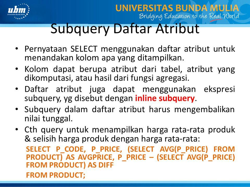 Subquery Daftar Atribut Pernyataan SELECT menggunakan daftar atribut untuk menandakan kolom apa yang ditampilkan.