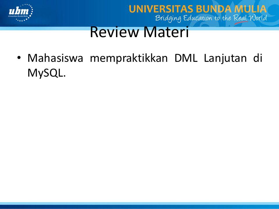 Review Materi Mahasiswa mempraktikkan DML Lanjutan di MySQL.