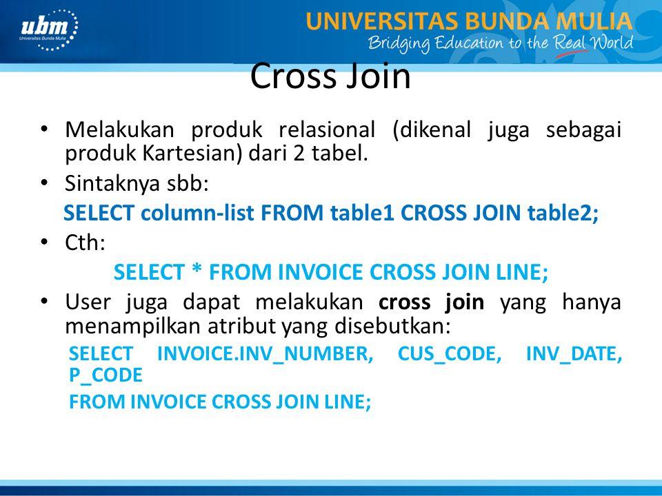 Cross Join Melakukan produk relasional (dikenal juga sebagai produk Kartesian) dari 2 tabel.