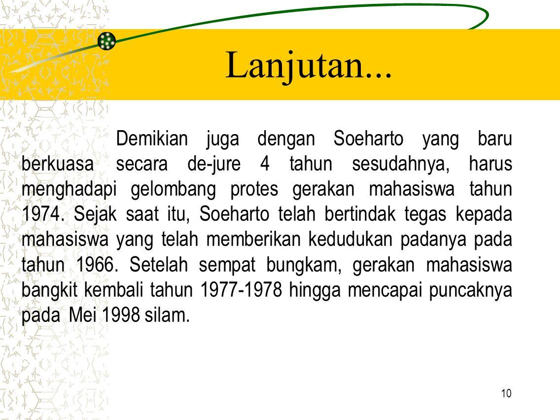 10 Lanjutan... Demikian juga dengan Soeharto yang baru berkuasa secara de-jure 4 tahun sesudahnya, harus menghadapi gelombang protes gerakan mahasiswa