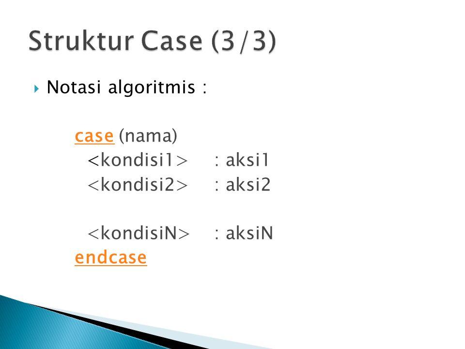  Notasi algoritmis : case (nama) : aksi1 : aksi2 : aksiN endcase