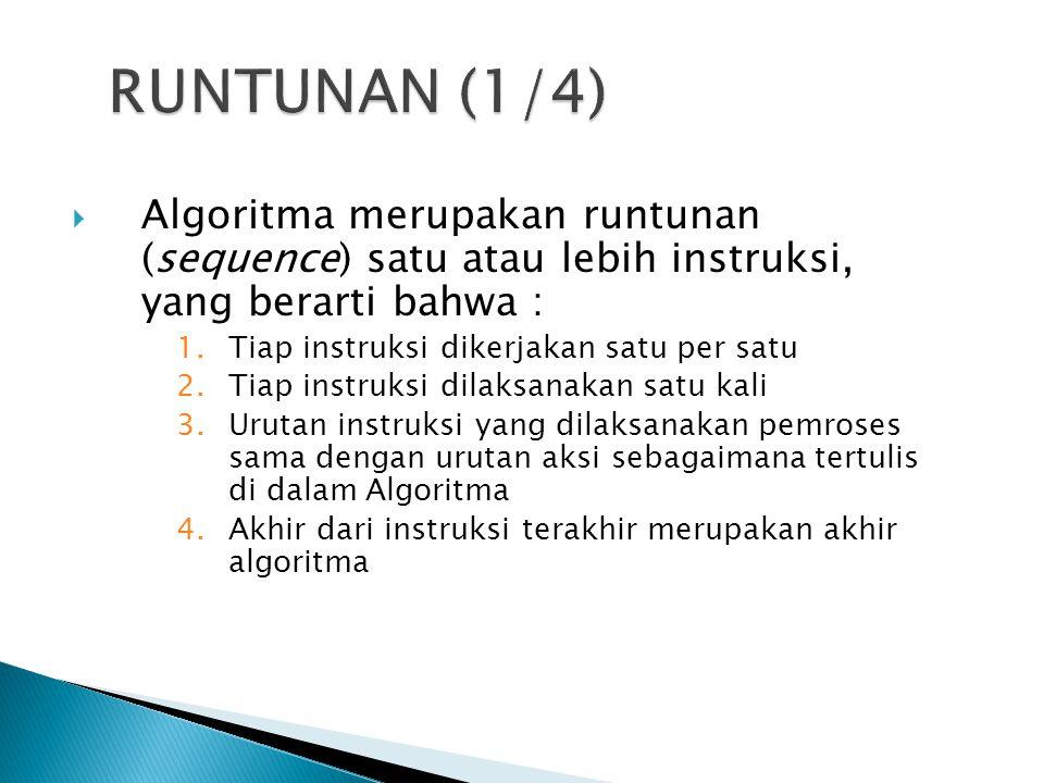  Algoritma merupakan runtunan (sequence) satu atau lebih instruksi, yang berarti bahwa : 1.Tiap instruksi dikerjakan satu per satu 2.Tiap instruksi d