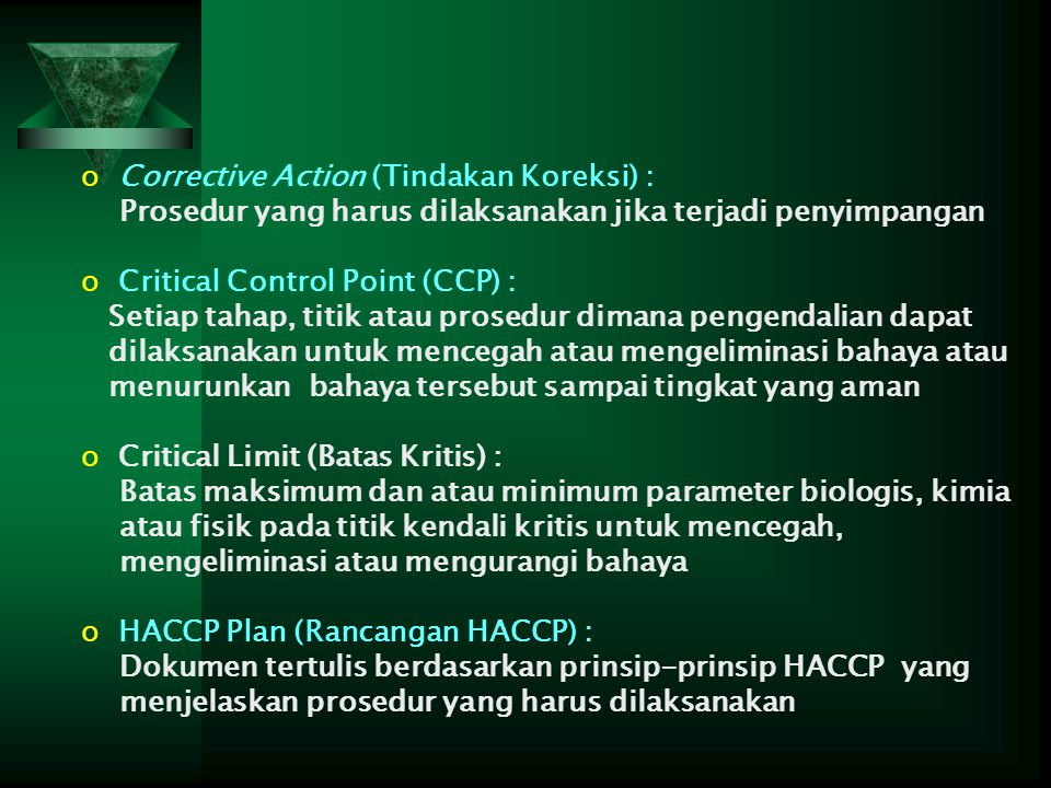 o Corrective Action (Tindakan Koreksi) : Prosedur yang harus dilaksanakan jika terjadi penyimpangan o Critical Control Point (CCP) : Setiap tahap, tit