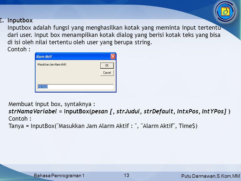 Putu Darmawan,S.Kom,MM Bahasa Pemrograman 1 13 E.Inputbox Inputbox adalah fungsi yang menghasilkan kotak yang meminta input tertentu dari user.