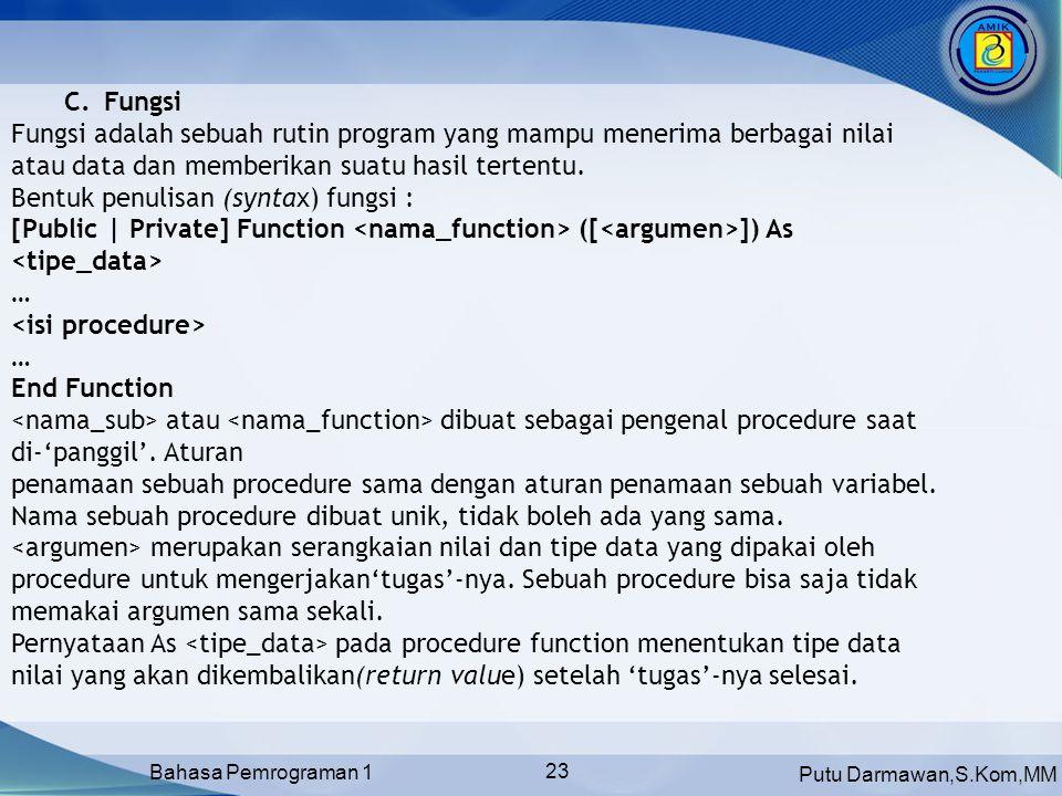Putu Darmawan,S.Kom,MM Bahasa Pemrograman 1 23 C.Fungsi Fungsi adalah sebuah rutin program yang mampu menerima berbagai nilai atau data dan memberikan suatu hasil tertentu.