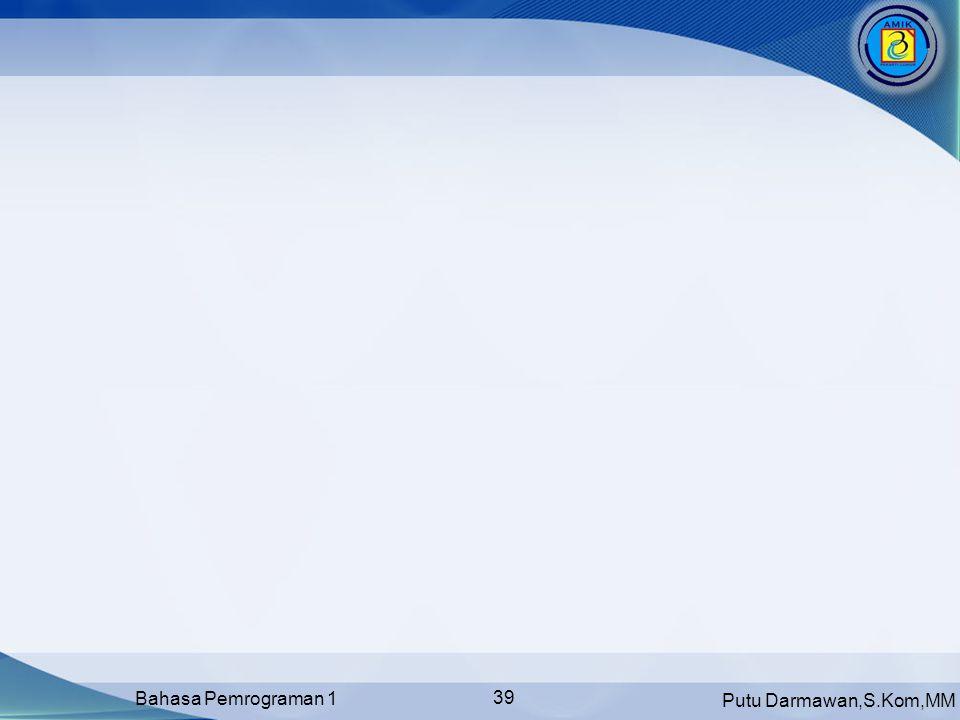 Putu Darmawan,S.Kom,MM Bahasa Pemrograman 1 39