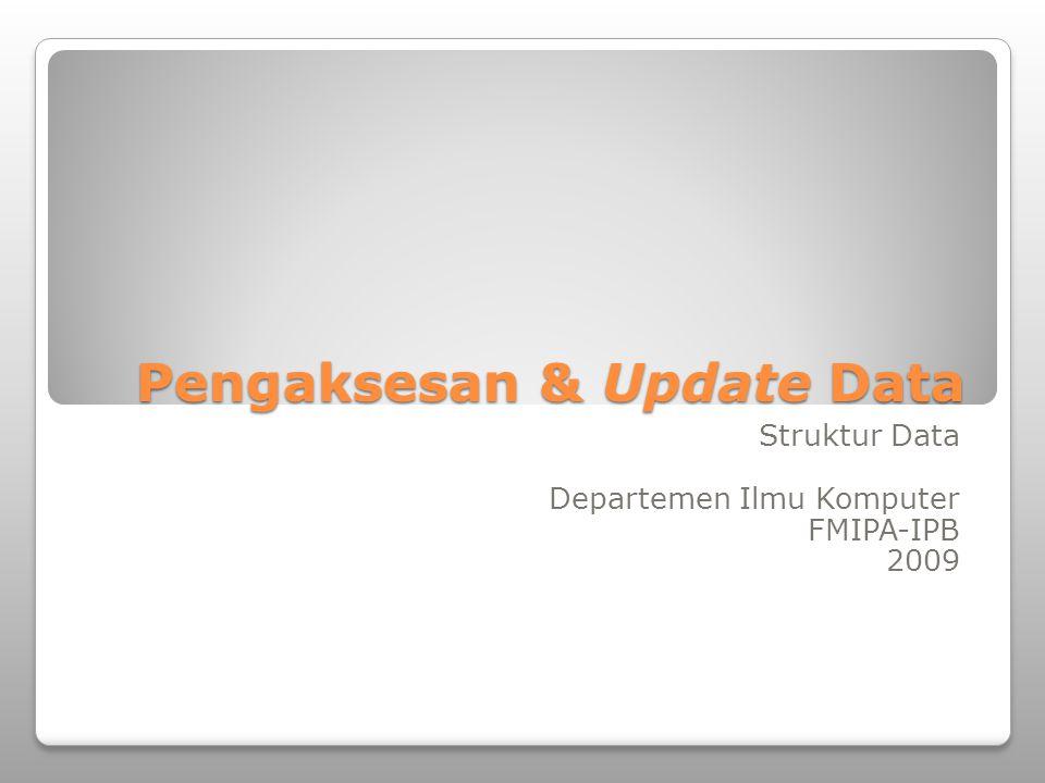 Pengaksesan & Update Data Struktur Data Departemen Ilmu Komputer FMIPA-IPB 2009