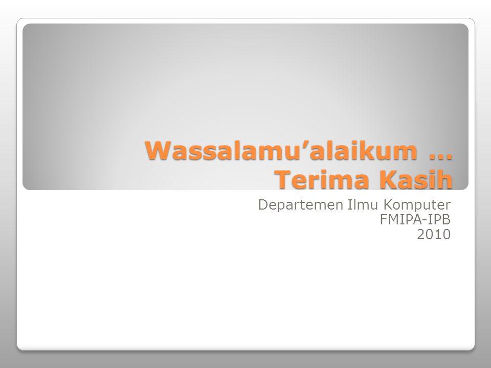 Wassalamu'alaikum … Terima Kasih Departemen Ilmu Komputer FMIPA-IPB 2010