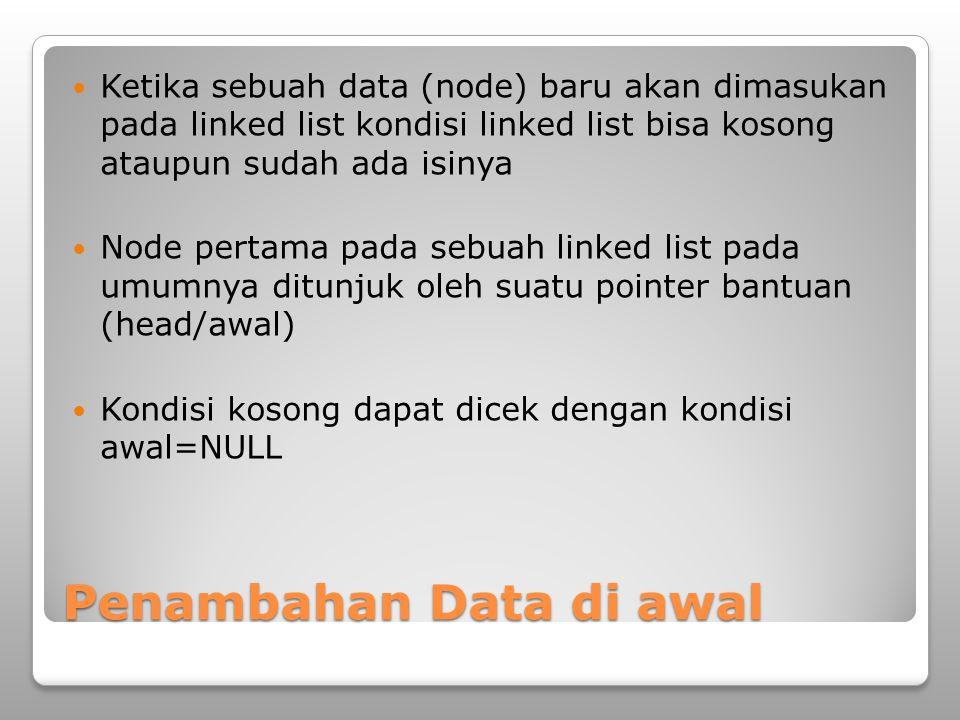 Penambahan Data di awal Ketika sebuah data (node) baru akan dimasukan pada linked list kondisi linked list bisa kosong ataupun sudah ada isinya Node p