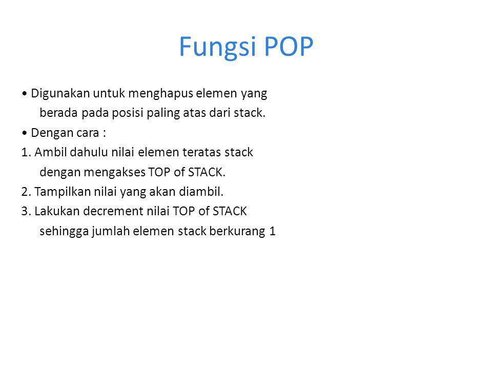 Fungsi POP Digunakan untuk menghapus elemen yang berada pada posisi paling atas dari stack. Dengan cara : 1. Ambil dahulu nilai elemen teratas stack d