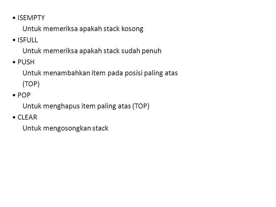ISEMPTY Untuk memeriksa apakah stack kosong ISFULL Untuk memeriksa apakah stack sudah penuh PUSH Untuk menambahkan item pada posisi paling atas (TOP)