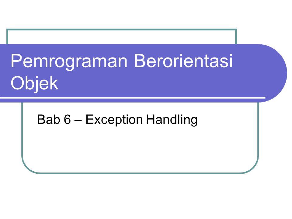 The Concept Exception adalah sebuah objek yang tercipta ketika kondisi abnormal muncul dalam program.