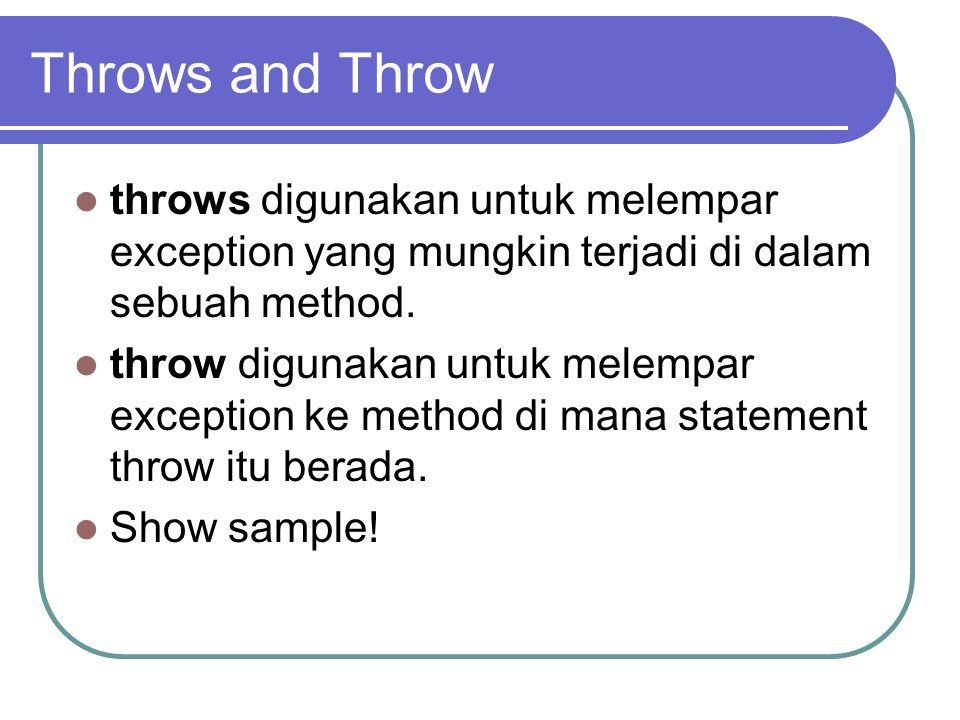 Throws and Throw throws digunakan untuk melempar exception yang mungkin terjadi di dalam sebuah method. throw digunakan untuk melempar exception ke me