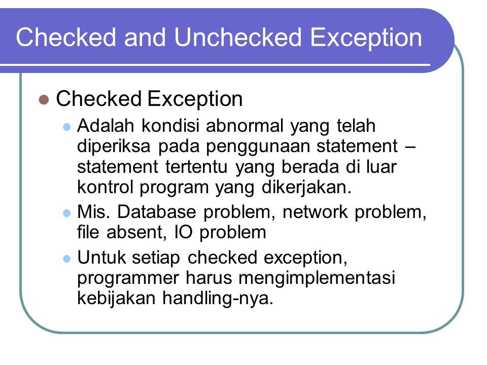 Checked and Unchecked Exception Checked Exception Adalah kondisi abnormal yang telah diperiksa pada penggunaan statement – statement tertentu yang ber