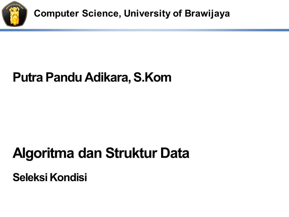 Computer Science, University of Brawijaya Putra Pandu Adikara, S.Kom Algoritma dan Struktur Data Seleksi Kondisi
