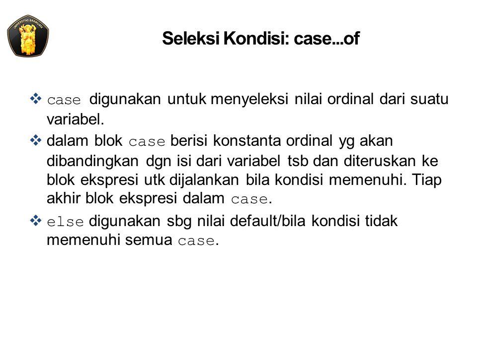 Seleksi Kondisi: case...of  case digunakan untuk menyeleksi nilai ordinal dari suatu variabel.